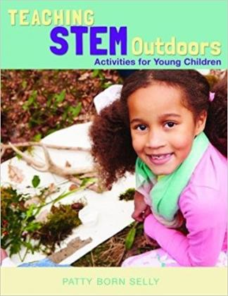 Teaching STEM Outdoors: Activities for Young Children by Patty Born Selly