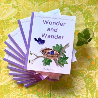 Wonder and Wander Book. Over 100 activities to connection young children with nature